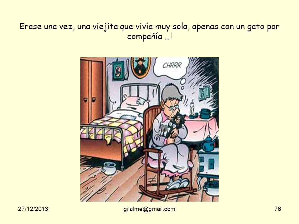 Erase una vez, una viejita que vivía muy sola, apenas con un gato por compañía …!