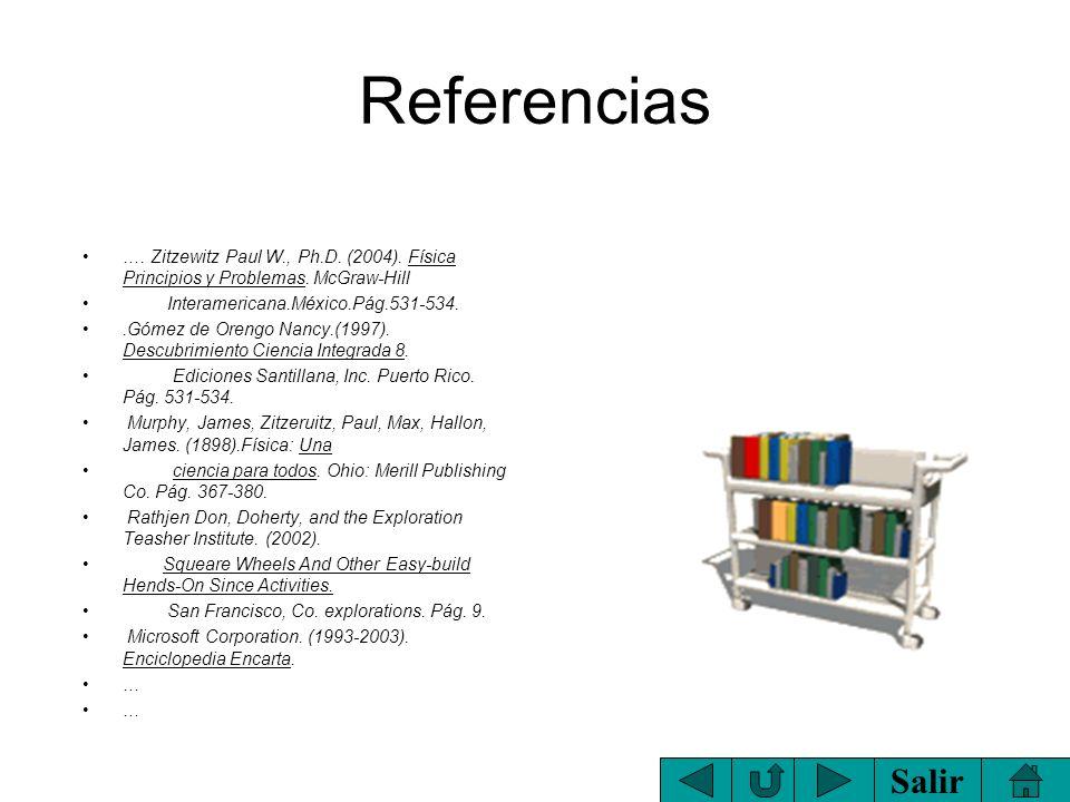 Referencias …. Zitzewitz Paul W., Ph.D. (2004). Física Principios y Problemas. McGraw-Hill. Interamericana.México.Pág.531-534.