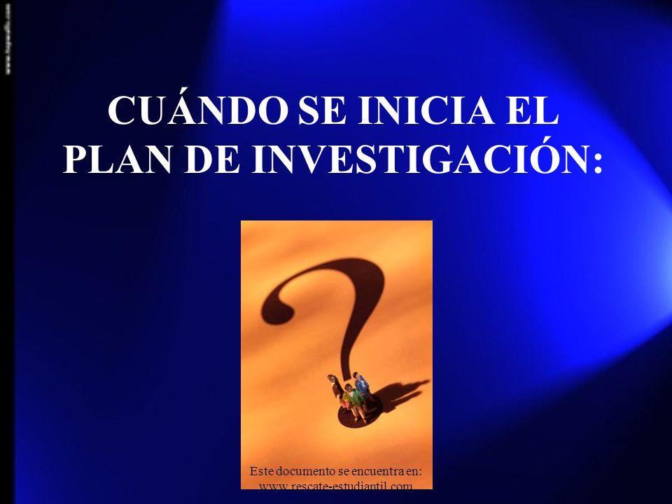 CUÁNDO SE INICIA EL PLAN DE INVESTIGACIÓN: