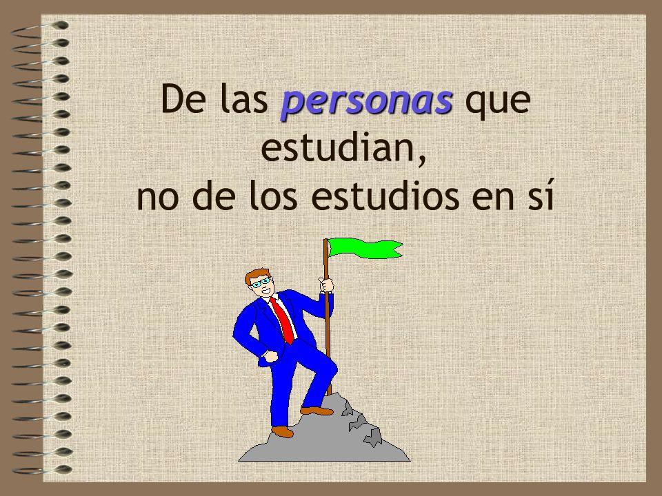 De las personas que estudian, no de los estudios en sí