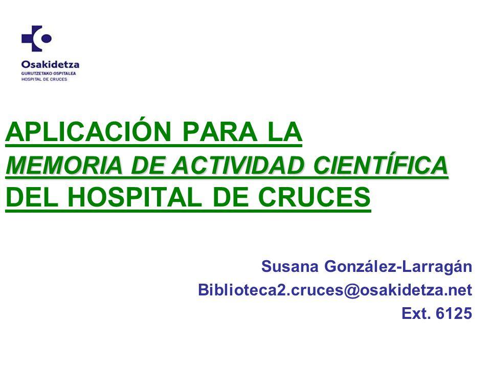 Susana González-Larragán Biblioteca2.cruces@osakidetza.net Ext. 6125