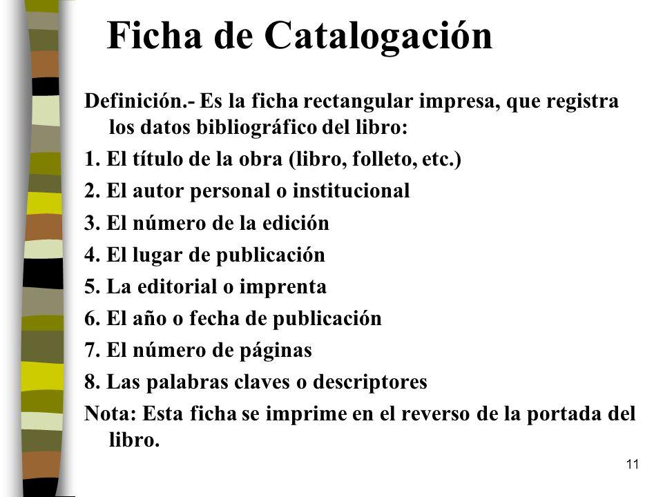 Ficha de Catalogación Definición.- Es la ficha rectangular impresa, que registra los datos bibliográfico del libro: