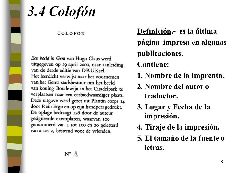 3.4 Colofón Definición.- es la última página impresa en algunas