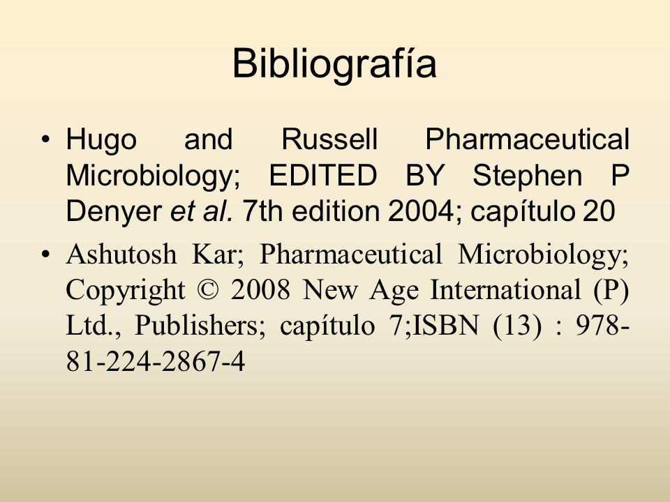 Bibliografía Hugo and Russell Pharmaceutical Microbiology; EDITED BY Stephen P Denyer et al. 7th edition 2004; capítulo 20.
