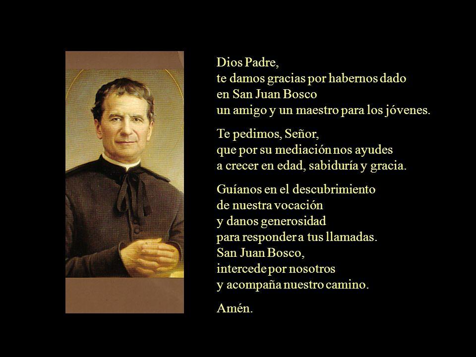 Dios Padre,te damos gracias por habernos dado. en San Juan Bosco. un amigo y un maestro para los jóvenes.
