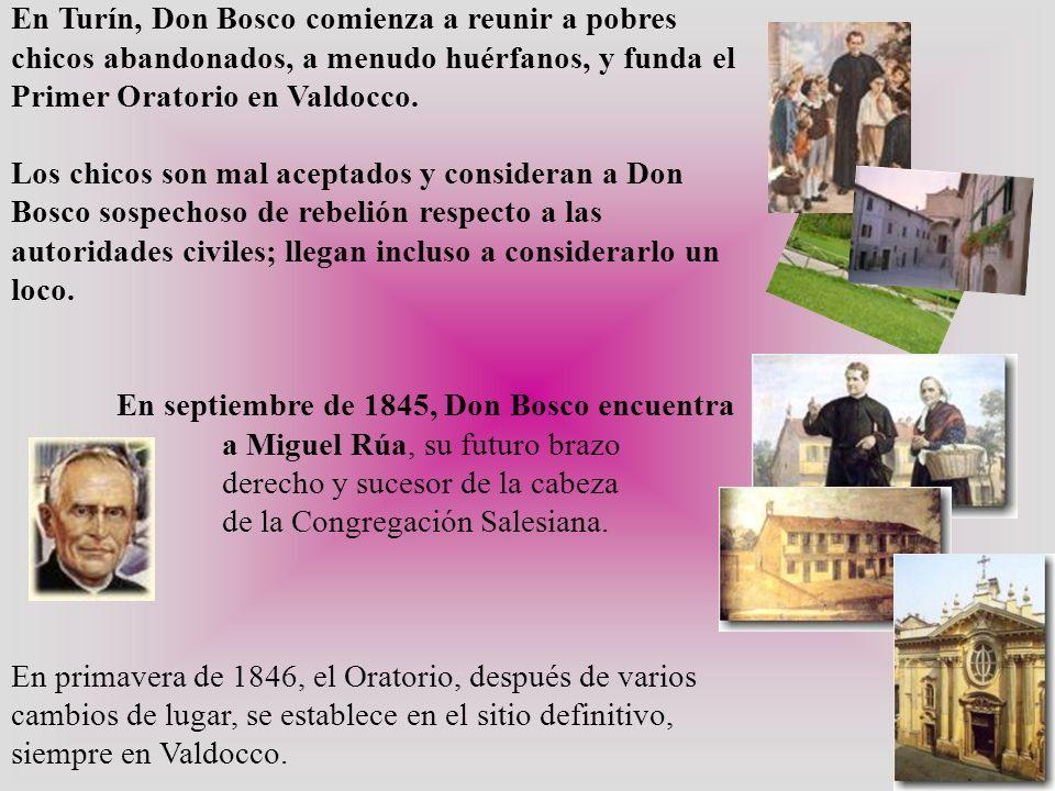 En Turín, Don Bosco comienza a reunir a pobres chicos abandonados, a menudo huérfanos, y funda el Primer Oratorio en Valdocco.