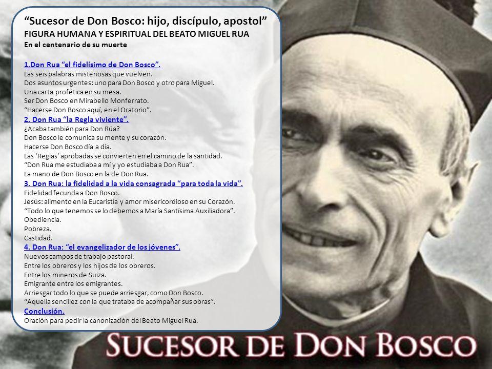 Sucesor de Don Bosco: hijo, discípulo, apostol FIGURA HUMANA Y ESPIRITUAL DEL BEATO MIGUEL RUA En el centenario de su muerte 1.Don Rua el fidelísimo de Don Bosco .