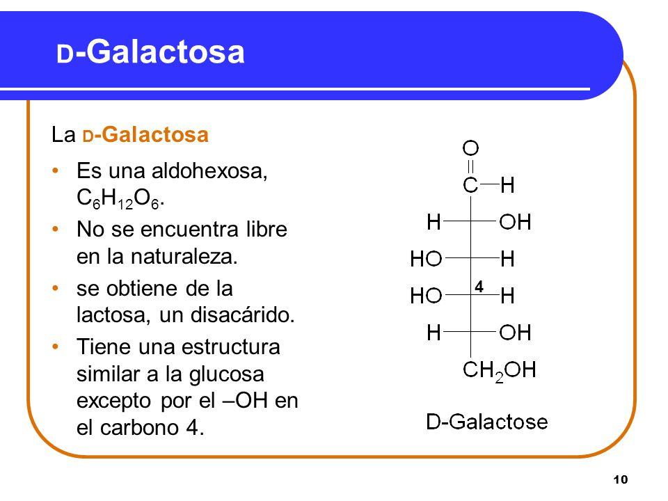 D-Galactosa La D-Galactosa Es una aldohexosa, C6H12O6.