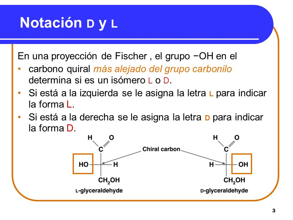 Notación D y L En una proyección de Fischer , el grupo −OH en el