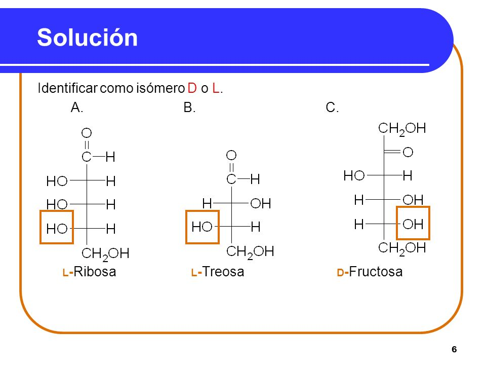Solución Identificar como isómero D o L. A. B. C.