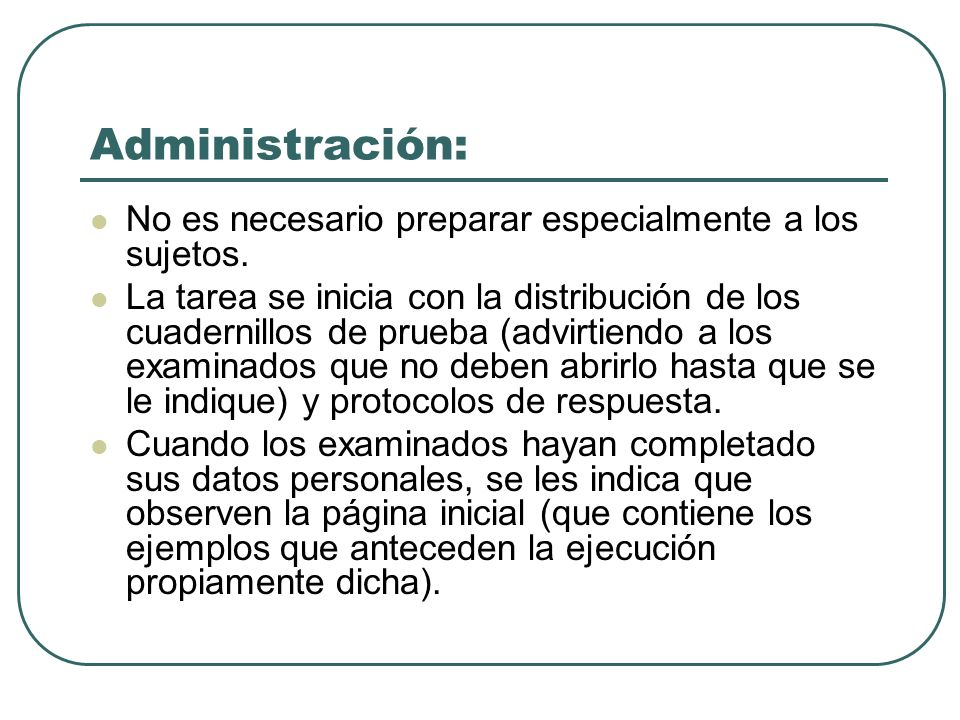 Administración: No es necesario preparar especialmente a los sujetos.