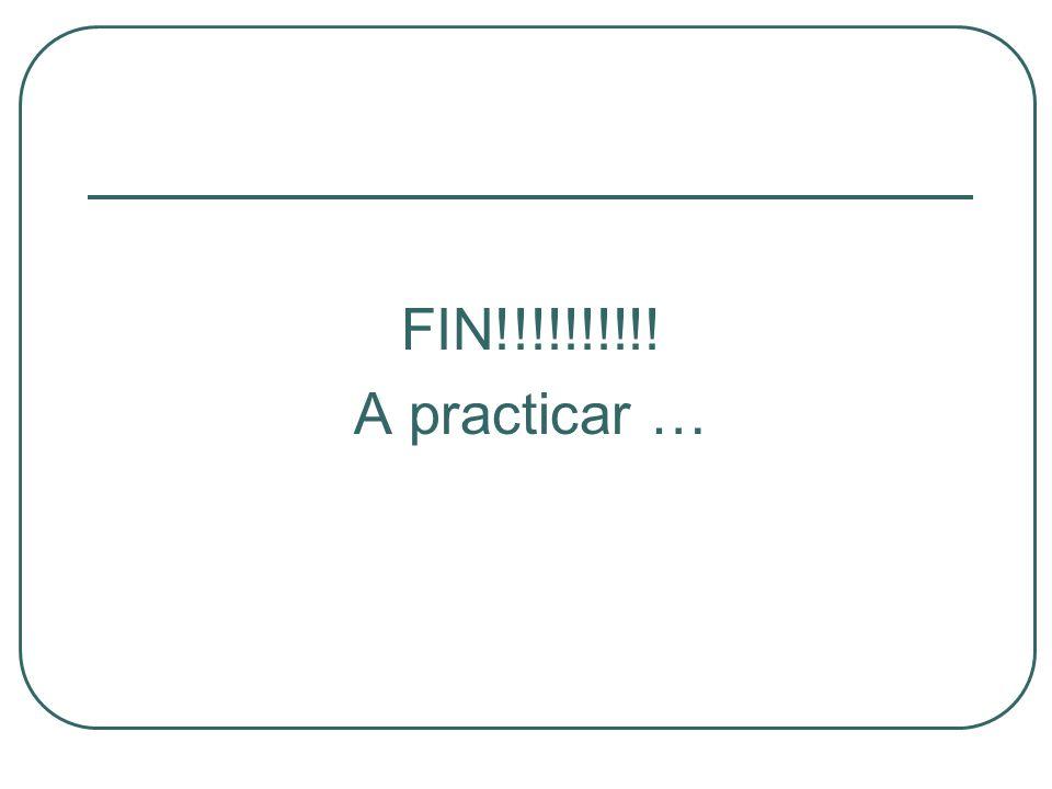 FIN!!!!!!!!!! A practicar …
