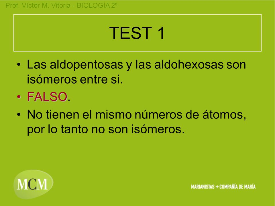TEST 1 Las aldopentosas y las aldohexosas son isómeros entre si.