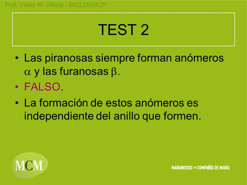TEST 2 Las piranosas siempre forman anómeros a y las furanosas b.