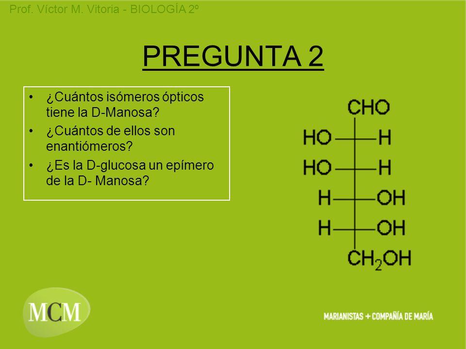 PREGUNTA 2 ¿Cuántos isómeros ópticos tiene la D-Manosa