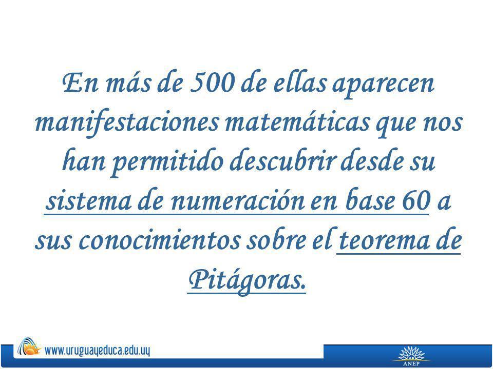 En más de 500 de ellas aparecen manifestaciones matemáticas que nos han permitido descubrir desde su sistema de numeración en base 60 a sus conocimientos sobre el teorema de Pitágoras.