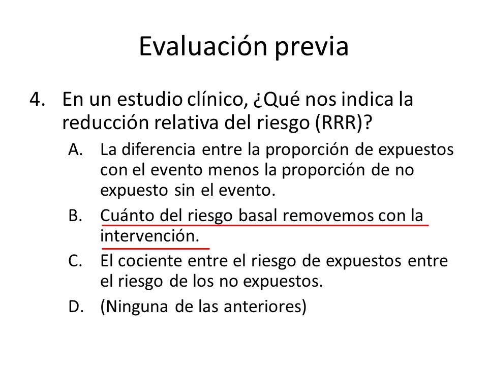 Evaluación previa En un estudio clínico, ¿Qué nos indica la reducción relativa del riesgo (RRR)