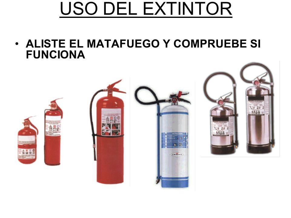 USO DEL EXTINTOR ALISTE EL MATAFUEGO Y COMPRUEBE SI FUNCIONA 40