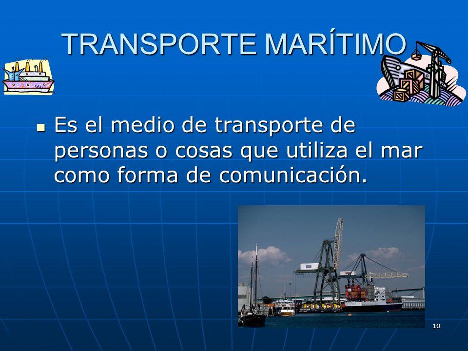 TRANSPORTE MARÍTIMOEs el medio de transporte de personas o cosas que utiliza el mar como forma de comunicación.