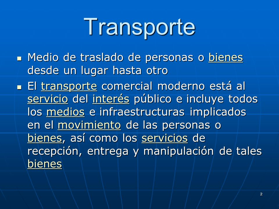 Transporte Medio de traslado de personas o bienes desde un lugar hasta otro.