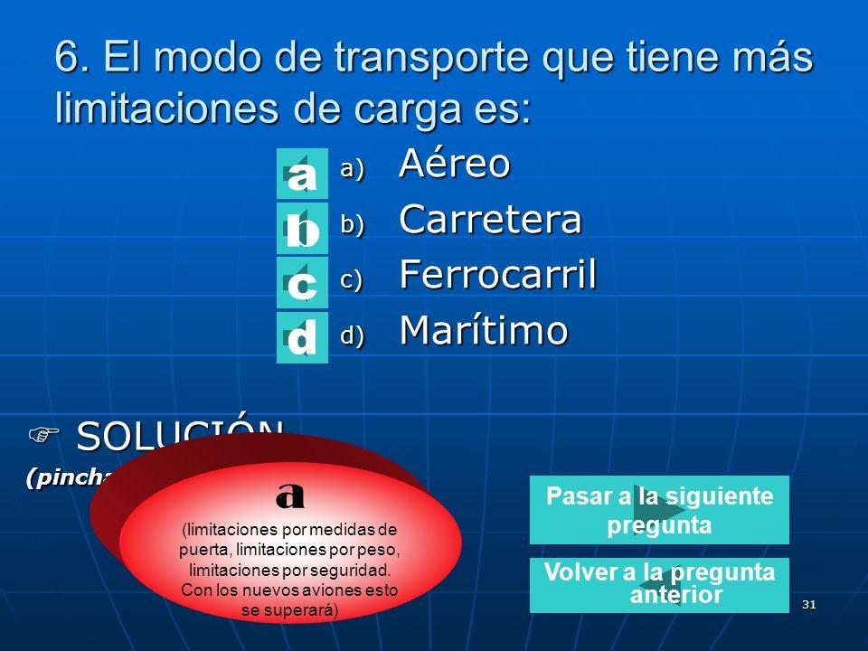 6. El modo de transporte que tiene más limitaciones de carga es: