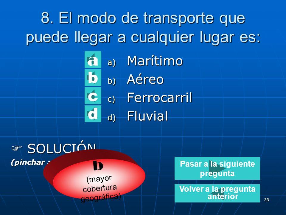 8. El modo de transporte que puede llegar a cualquier lugar es: