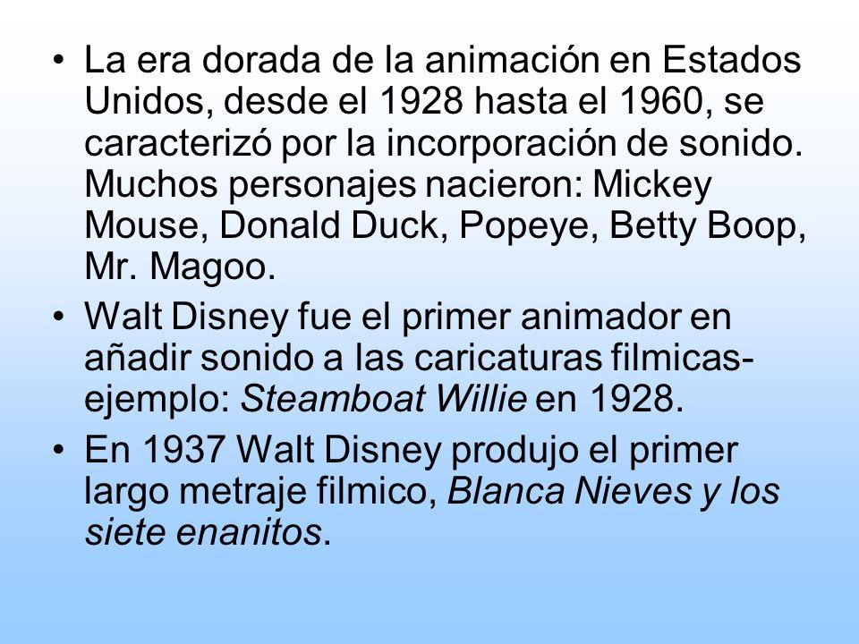 La era dorada de la animación en Estados Unidos, desde el 1928 hasta el 1960, se caracterizó por la incorporación de sonido. Muchos personajes nacieron: Mickey Mouse, Donald Duck, Popeye, Betty Boop, Mr. Magoo.
