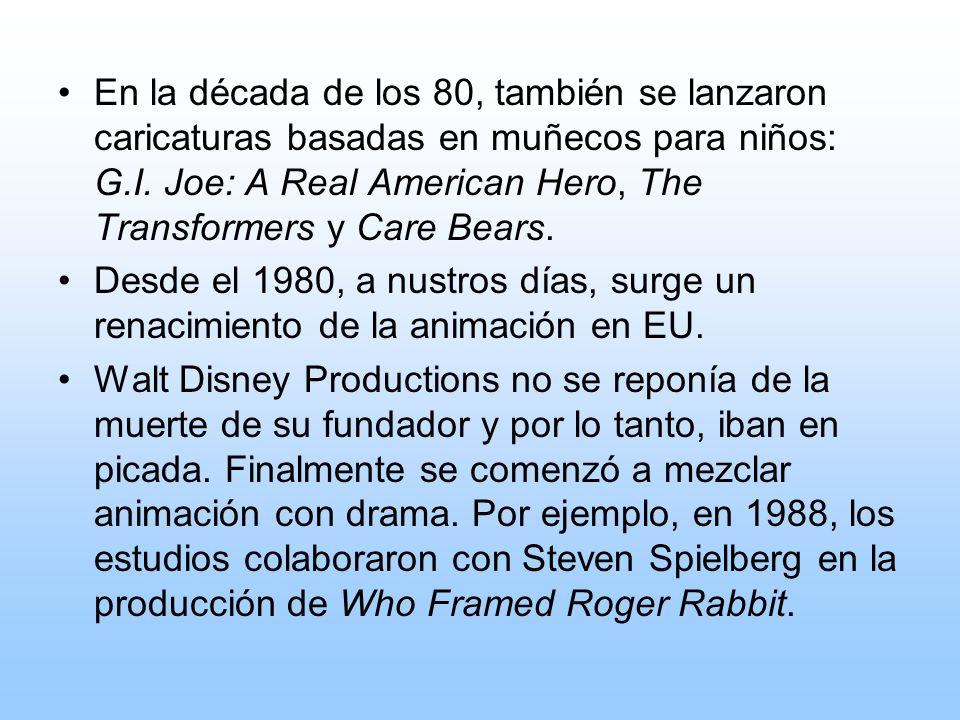 En la década de los 80, también se lanzaron caricaturas basadas en muñecos para niños: G.I. Joe: A Real American Hero, The Transformers y Care Bears.