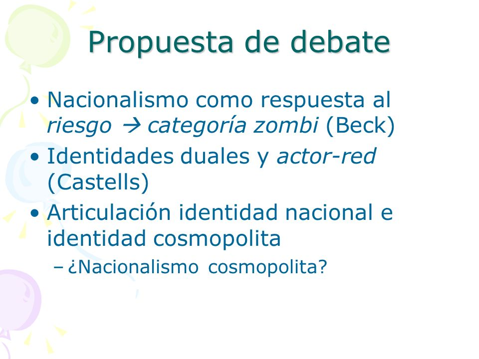 Propuesta de debateNacionalismo como respuesta al riesgo  categoría zombi (Beck) Identidades duales y actor-red (Castells)