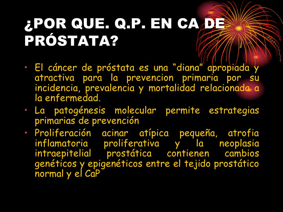 ¿POR QUE. Q.P. EN CA DE PRÓSTATA