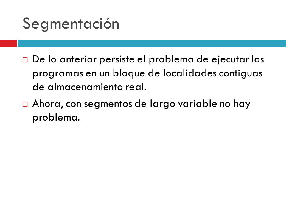 Segmentación De lo anterior persiste el problema de ejecutar los programas en un bloque de localidades contiguas de almacenamiento real.