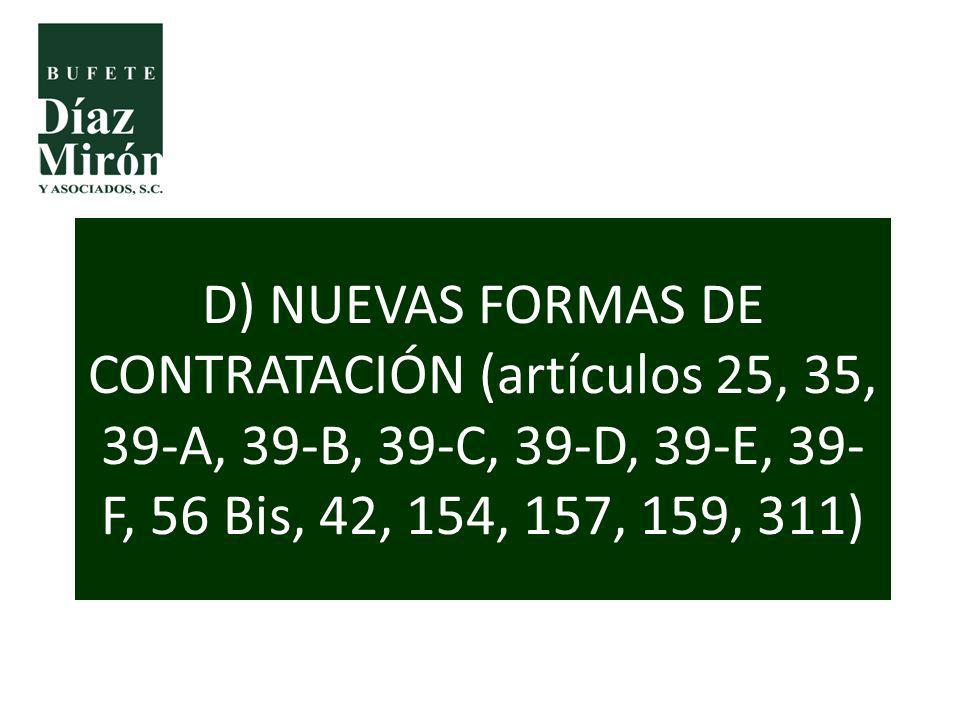 D) NUEVAS FORMAS DE CONTRATACIÓN (artículos 25, 35, 39-A, 39-B, 39-C, 39-D, 39-E, 39-F, 56 Bis, 42, 154, 157, 159, 311)