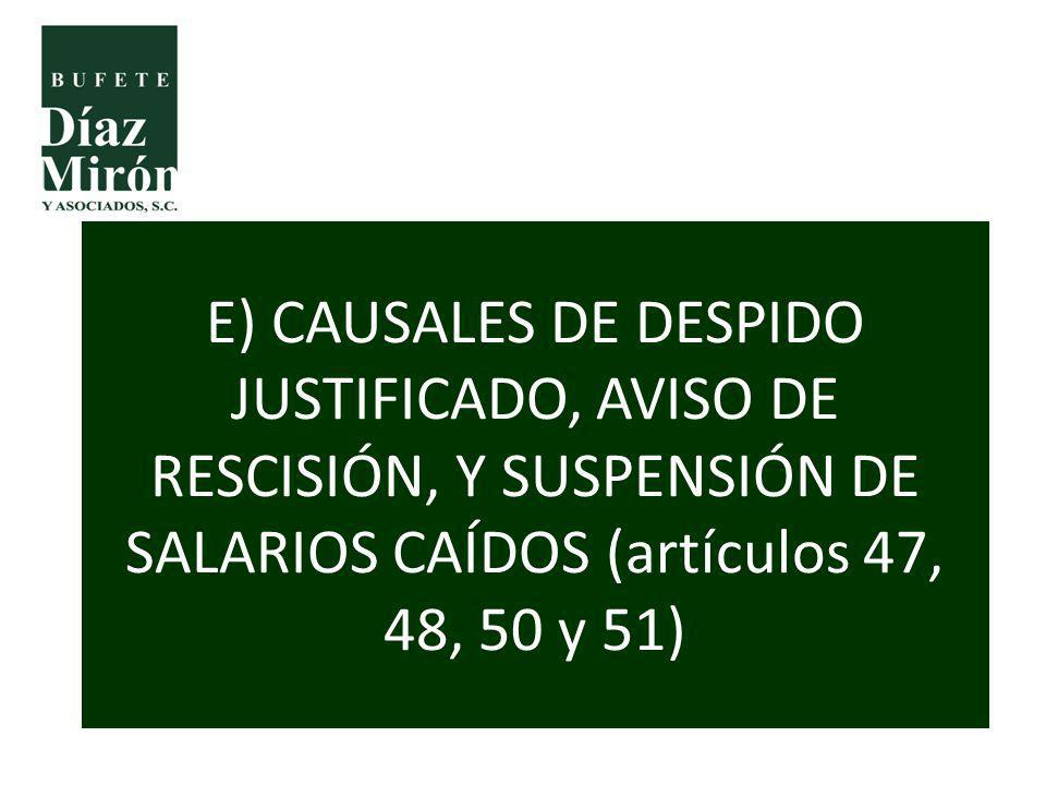 E) CAUSALES DE DESPIDO JUSTIFICADO, AVISO DE RESCISIÓN, Y SUSPENSIÓN DE SALARIOS CAÍDOS (artículos 47, 48, 50 y 51)
