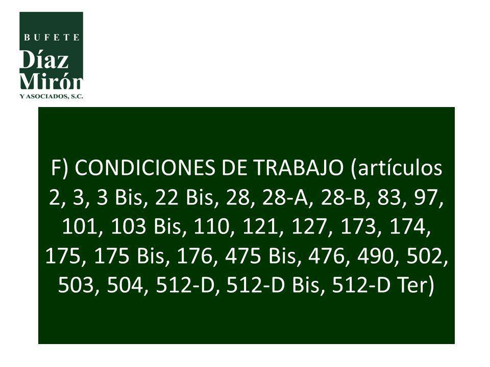 F) CONDICIONES DE TRABAJO (artículos 2, 3, 3 Bis, 22 Bis, 28, 28-A, 28-B, 83, 97, 101, 103 Bis, 110, 121, 127, 173, 174, 175, 175 Bis, 176, 475 Bis, 476, 490, 502, 503, 504, 512-D, 512-D Bis, 512-D Ter)
