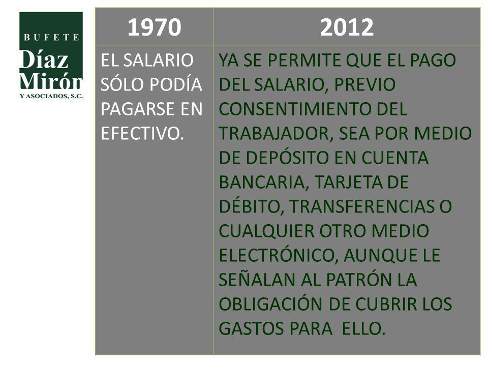 1970 2012 EL SALARIO SÓLO PODÍA PAGARSE EN EFECTIVO.