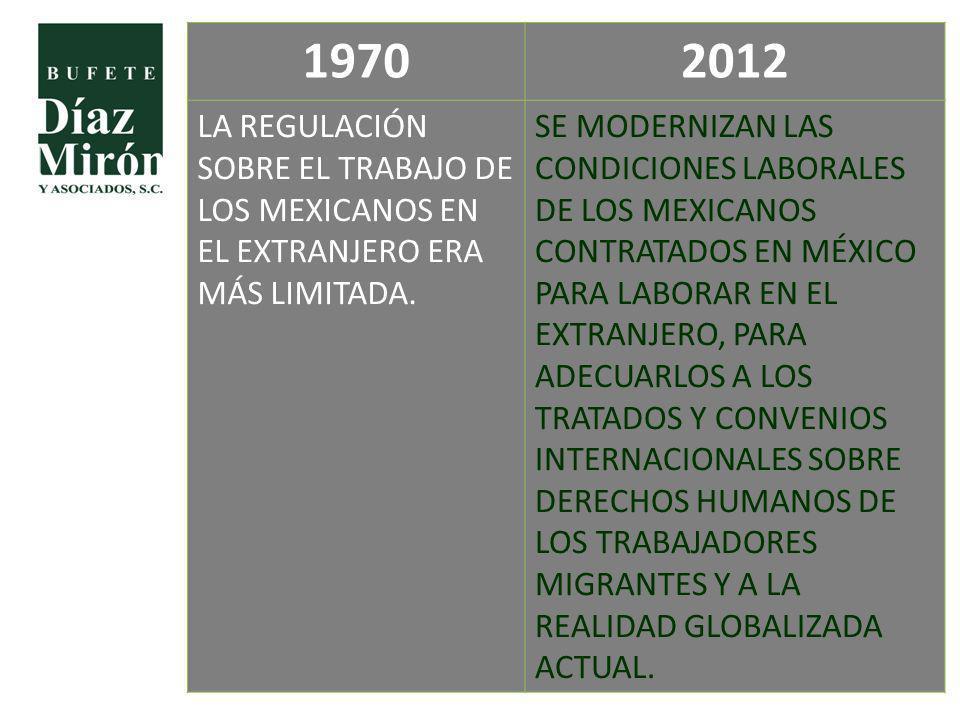 1970 2012. LA REGULACIÓN SOBRE EL TRABAJO DE LOS MEXICANOS EN EL EXTRANJERO ERA MÁS LIMITADA.