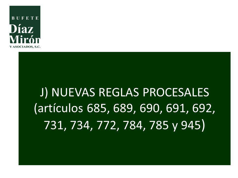 J) NUEVAS REGLAS PROCESALES (artículos 685, 689, 690, 691, 692, 731, 734, 772, 784, 785 y 945)