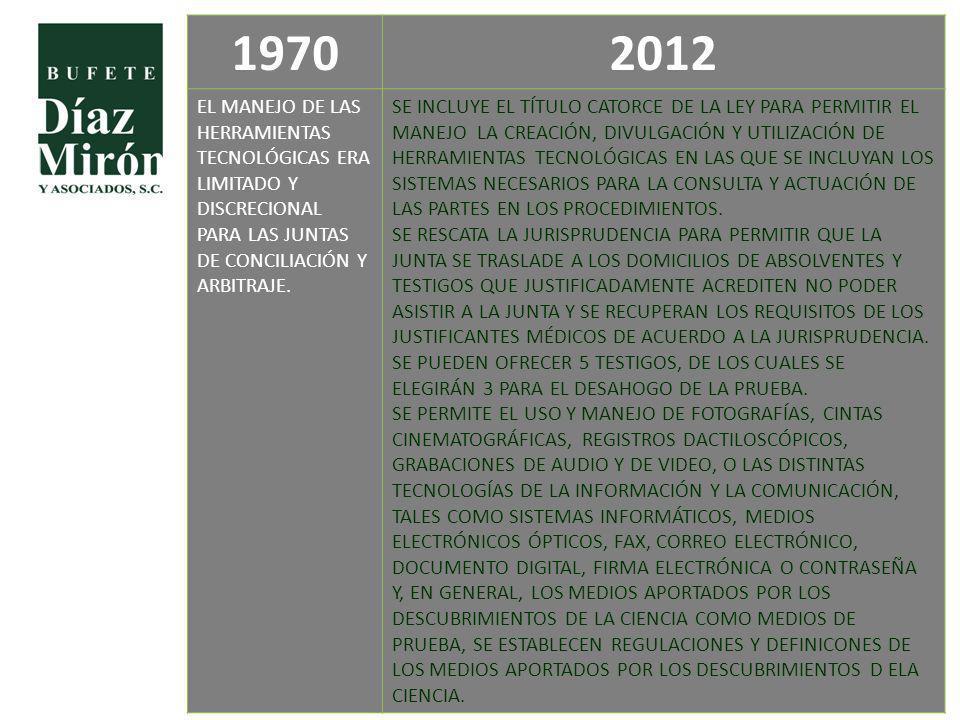 1970 2012. EL MANEJO DE LAS HERRAMIENTAS TECNOLÓGICAS ERA LIMITADO Y DISCRECIONAL PARA LAS JUNTAS DE CONCILIACIÓN Y ARBITRAJE.
