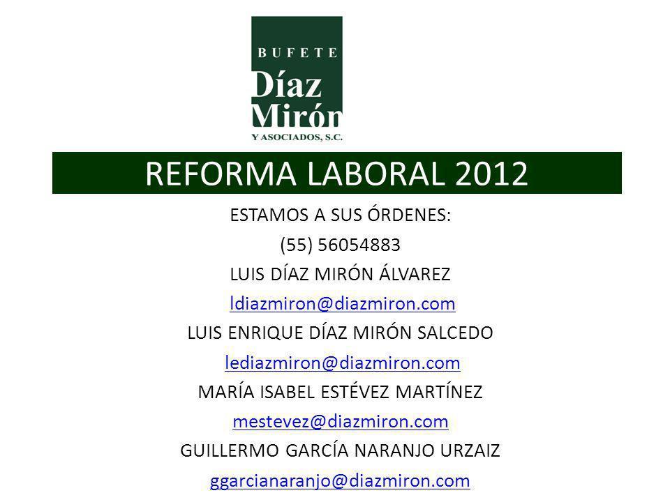 REFORMA LABORAL 2012 ESTAMOS A SUS ÓRDENES: (55) 56054883