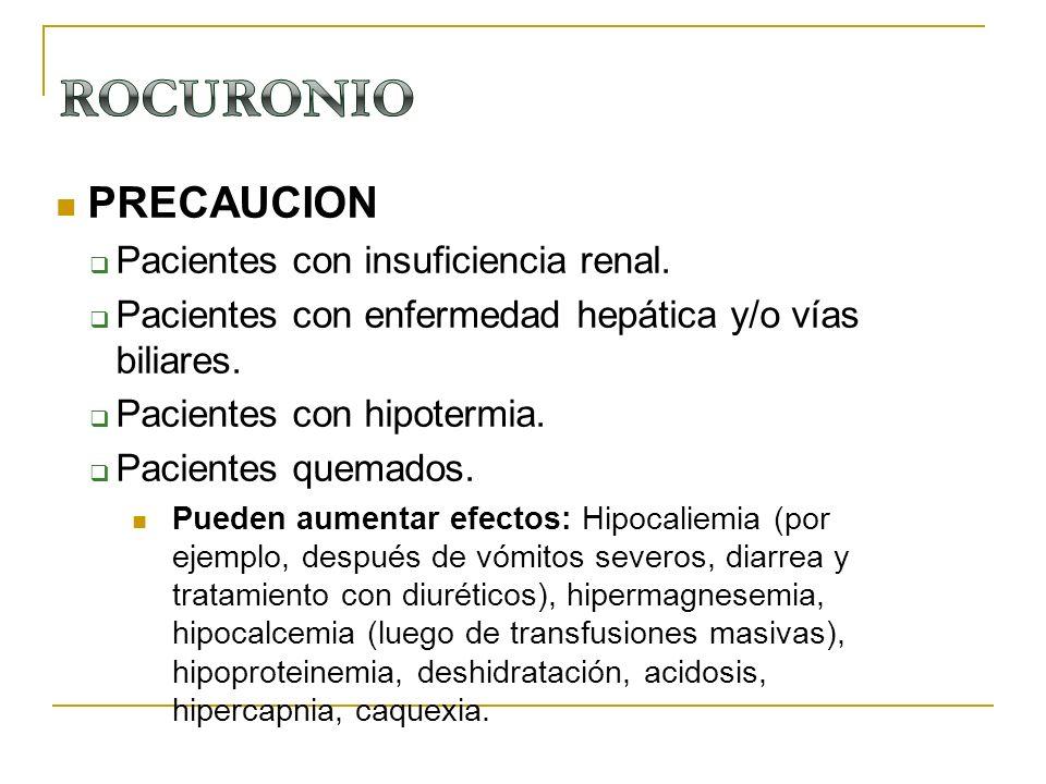 ROCURONIO PRECAUCION Pacientes con insuficiencia renal.