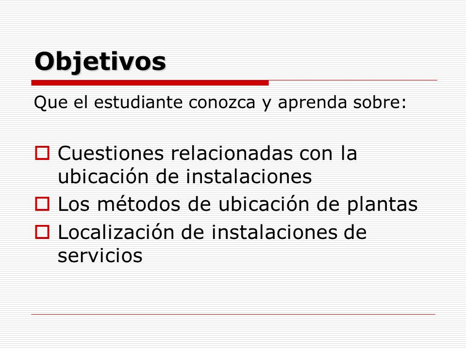 Objetivos Cuestiones relacionadas con la ubicación de instalaciones
