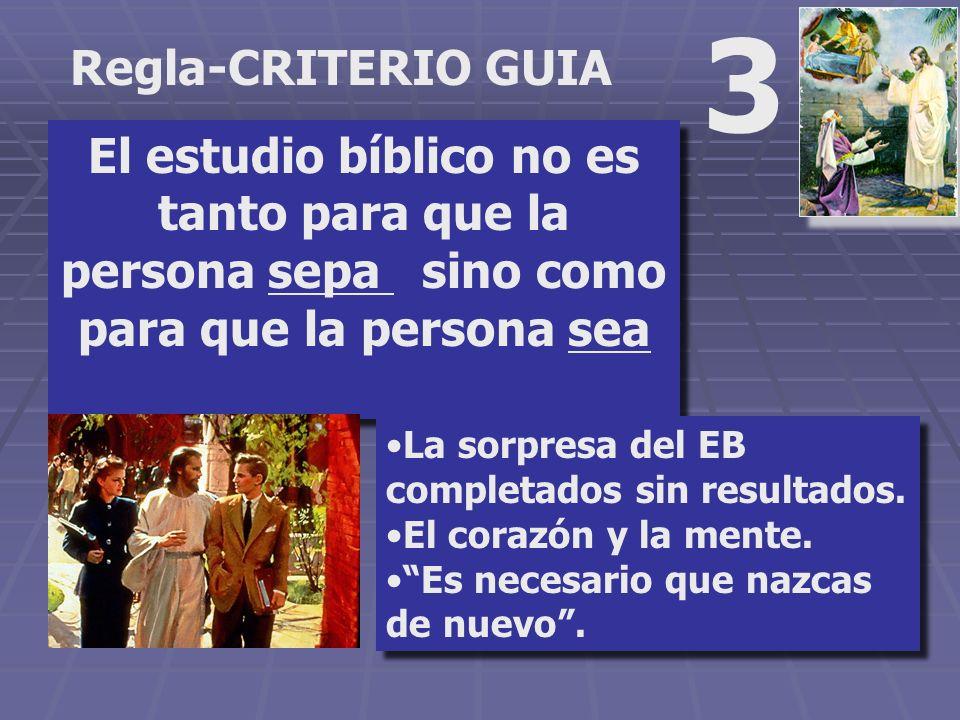 3Regla-CRITERIO GUIA. El estudio bíblico no es tanto para que la persona sepa sino como para que la persona sea.