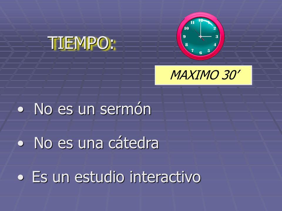 TIEMPO: No es un sermón No es una cátedra Es un estudio interactivo
