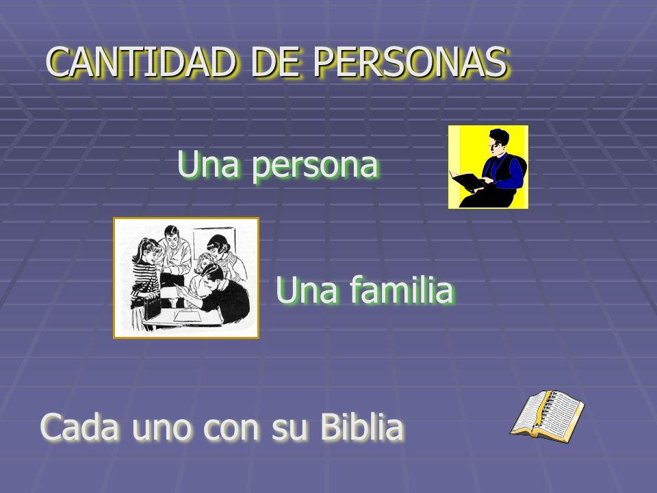 CANTIDAD DE PERSONAS Una persona Una familia Cada uno con su Biblia