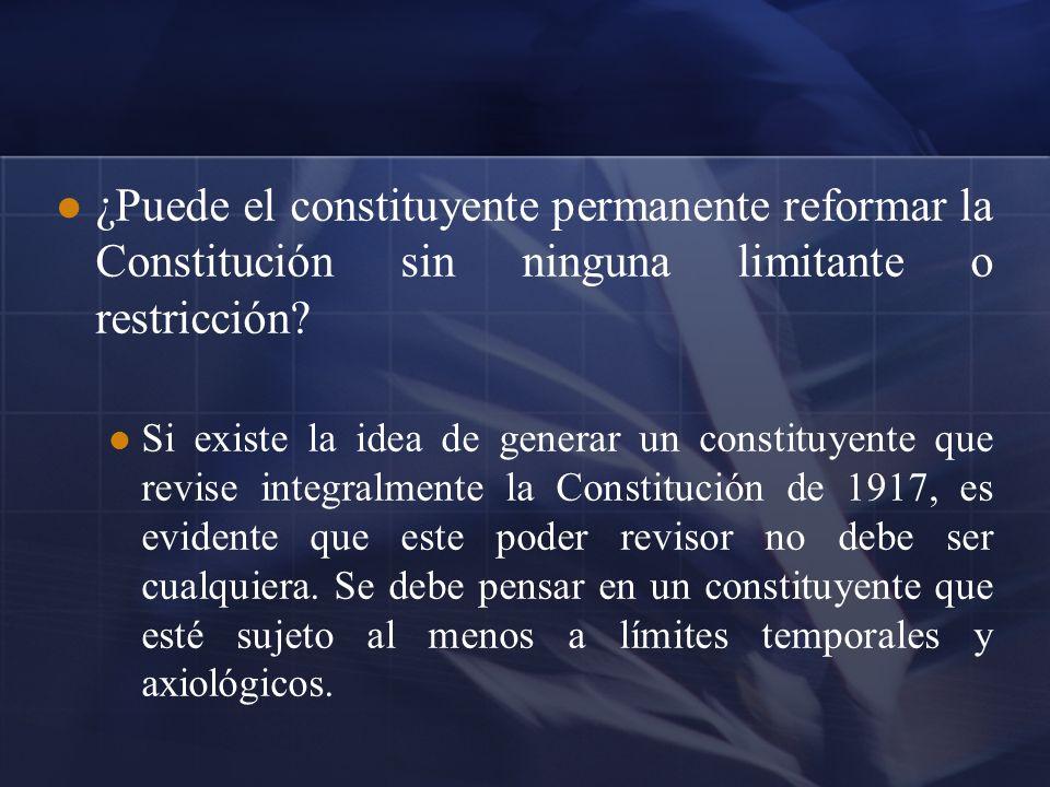 ¿Puede el constituyente permanente reformar la Constitución sin ninguna limitante o restricción