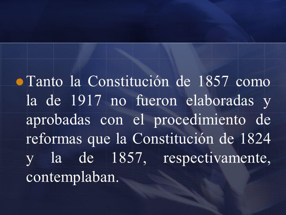 Tanto la Constitución de 1857 como la de 1917 no fueron elaboradas y aprobadas con el procedimiento de reformas que la Constitución de 1824 y la de 1857, respectivamente, contemplaban.