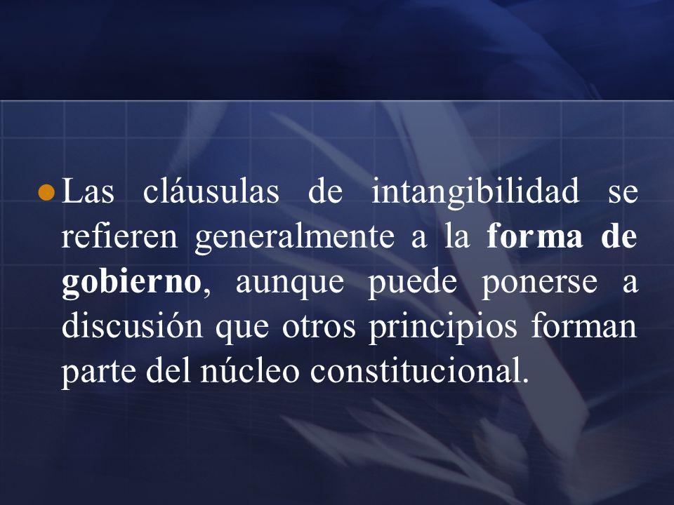 Las cláusulas de intangibilidad se refieren generalmente a la forma de gobierno, aunque puede ponerse a discusión que otros principios forman parte del núcleo constitucional.