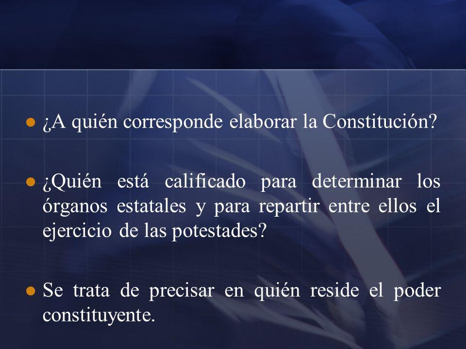 ¿A quién corresponde elaborar la Constitución