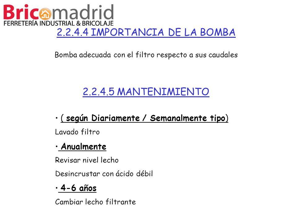 2.2.4.4 IMPORTANCIA DE LA BOMBA Bomba adecuada con el filtro respecto a sus caudales 2.2.4.5 MANTENIMIENTO