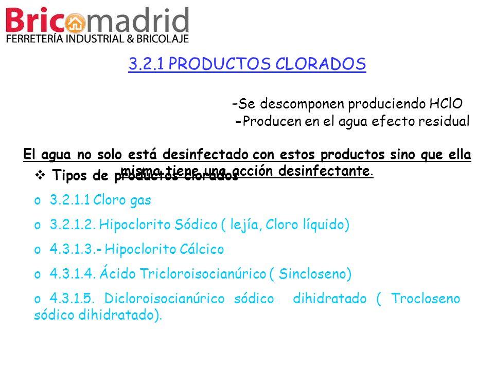 3.2.1 PRODUCTOS CLORADOS -Se descomponen produciendo HClO -Producen en el agua efecto residual El agua no solo está desinfectado con estos productos sino que ella misma tiene una acción desinfectante.